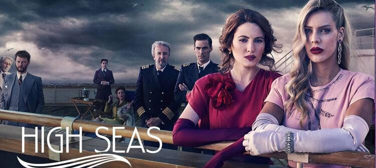 High Seas Dizi | Konusu | Oyuncuları | 3.sezon ne zaman?