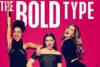 The Bold Type Dizi | Konusu | Oyuncuları | Yorumları